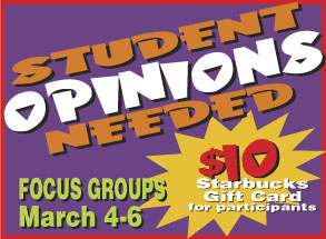Student Opinions Needed; Focus Groups March 4 - 6; $10 Starbucks gift cards for participants.
