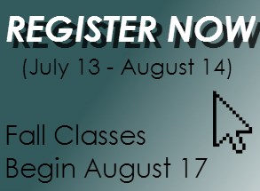 Register Now (July 13 - August 14) Fall Classes Begin August 17