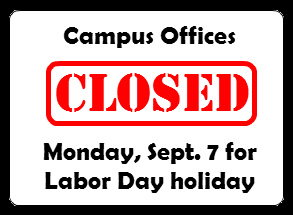 Campus offices closed Monday, Sept. 7 for Labor Day holiday
