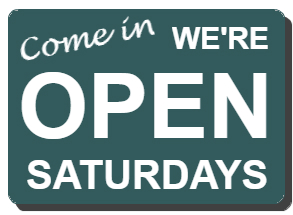 Come in We're open Saturdays