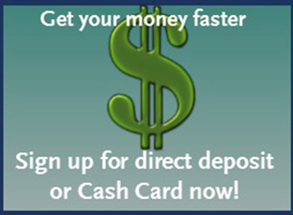 Get your money faster through direct deposit or cash card